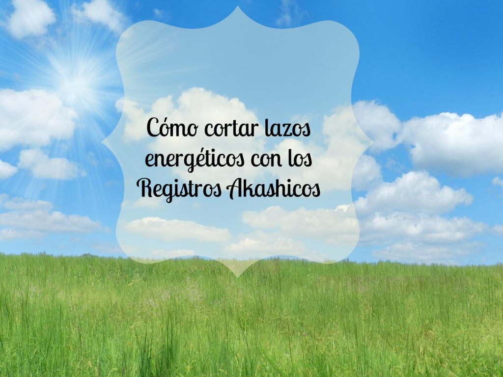 Como cortar lazos energeticos con Registros Akashicos Madrid