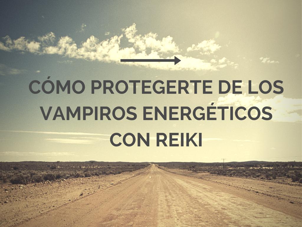 Cómo protegerte de los vampiros energéticos con Reiki Madrid